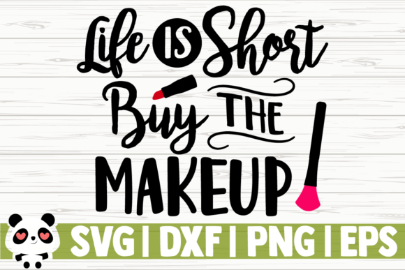 Download Free Life Is Short Buy The Makeup Graphic By Creativedesignsllc for Cricut Explore, Silhouette and other cutting machines.