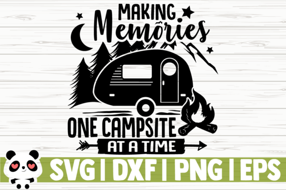 Download Free Making Memories One Campsite At A Time Graphic By for Cricut Explore, Silhouette and other cutting machines.