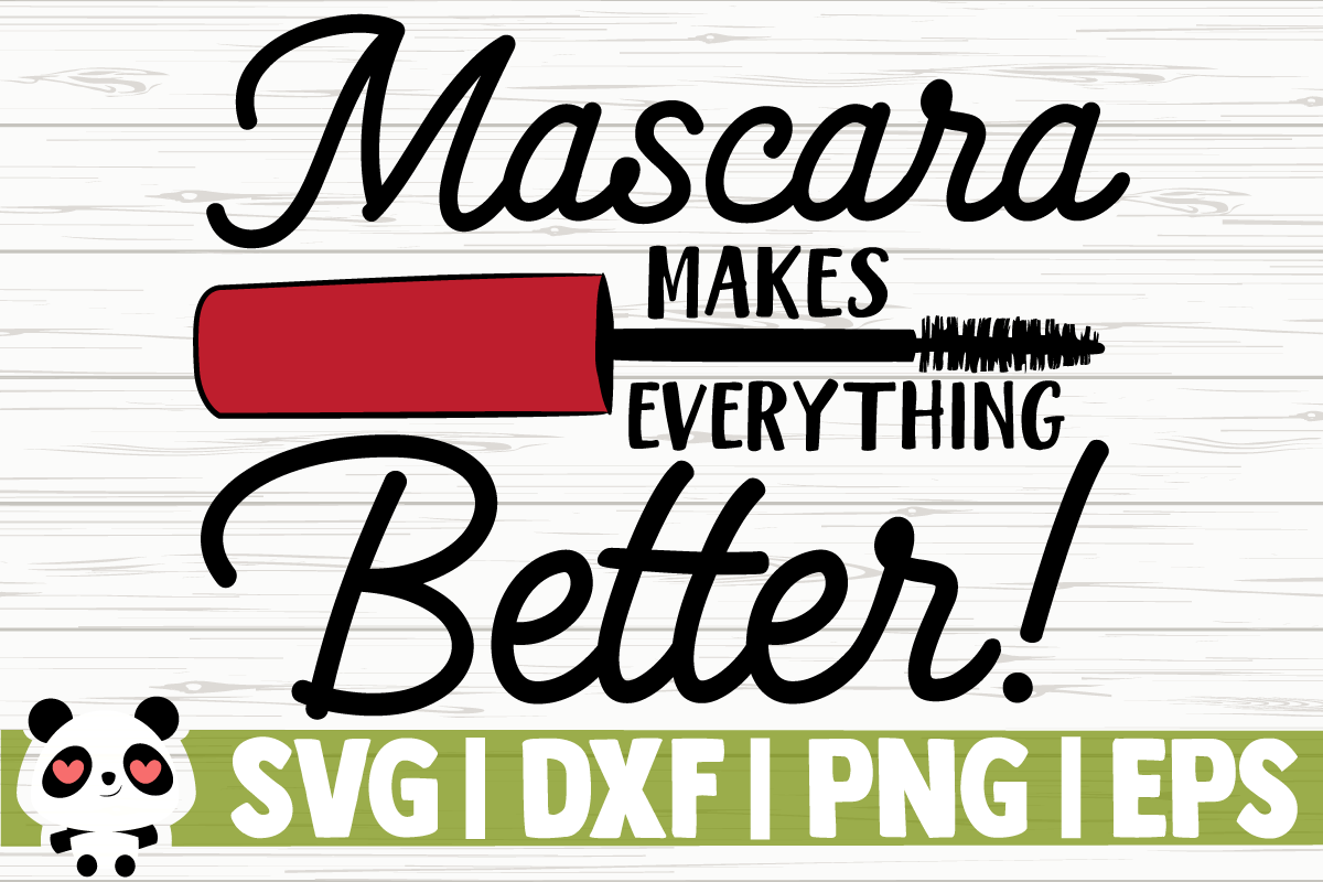 Download Free Mascara Makes Everything Better Graphic By Creativedesignsllc for Cricut Explore, Silhouette and other cutting machines.