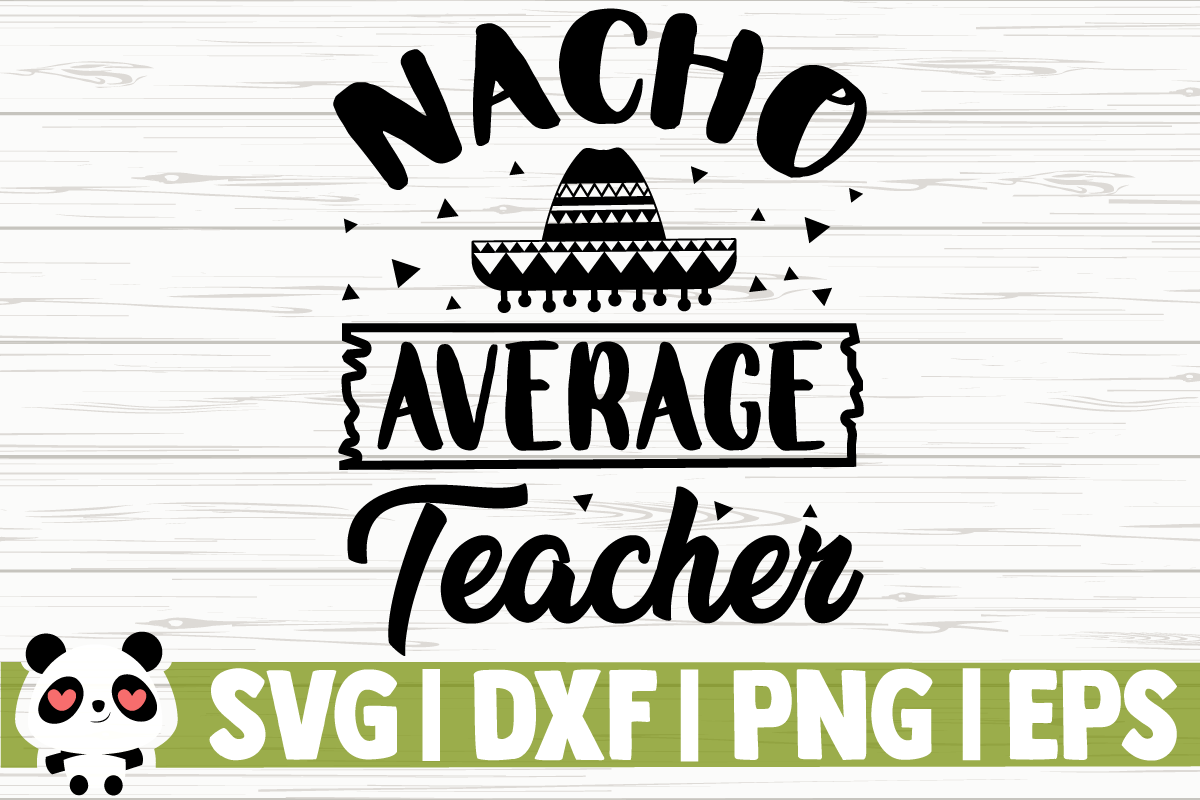 Download Free Nacho Average Teacher Graphic By Creativedesignsllc Creative for Cricut Explore, Silhouette and other cutting machines.