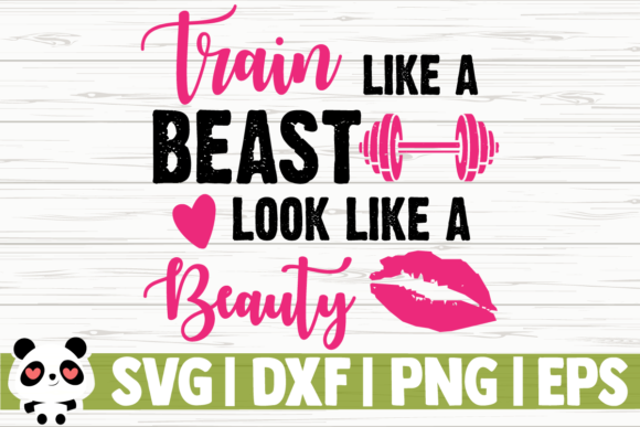 Download Free Train Like A Beast Look Like A Beauty Graphic By for Cricut Explore, Silhouette and other cutting machines.