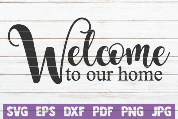 Download Free Welcome To Our Home Graphic By Mintymarshmallows Creative Fabrica for Cricut Explore, Silhouette and other cutting machines.