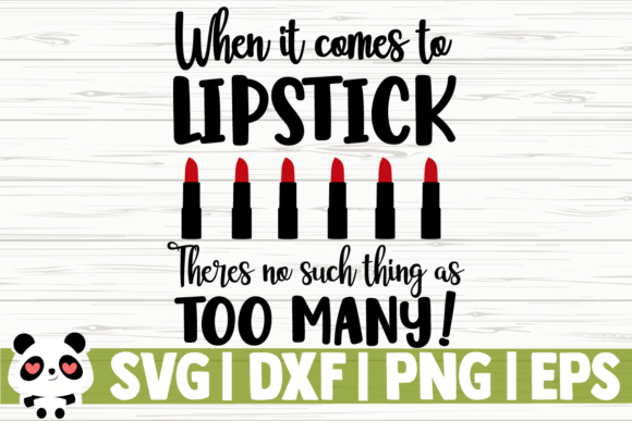 Download Free When It Comes To Lipstick Graphic By Creativedesignsllc for Cricut Explore, Silhouette and other cutting machines.