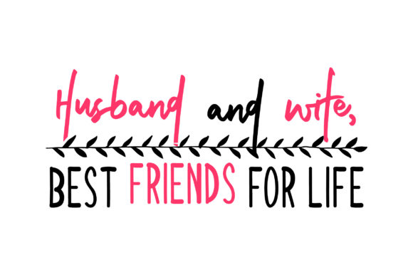 Husband and Wife, Best Friends for Life Valentine's Day Craft Cut File By Creative Fabrica Crafts