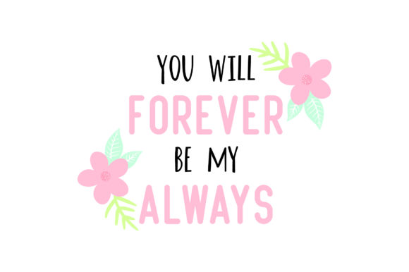 You Will Forever Be My Always Floral Quotes Valentine's Day Craft Cut File By Creative Fabrica Crafts