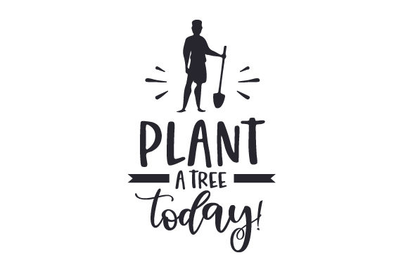 Download Free Plant A Tree Today Svg Cut File By Creative Fabrica Crafts for Cricut Explore, Silhouette and other cutting machines.