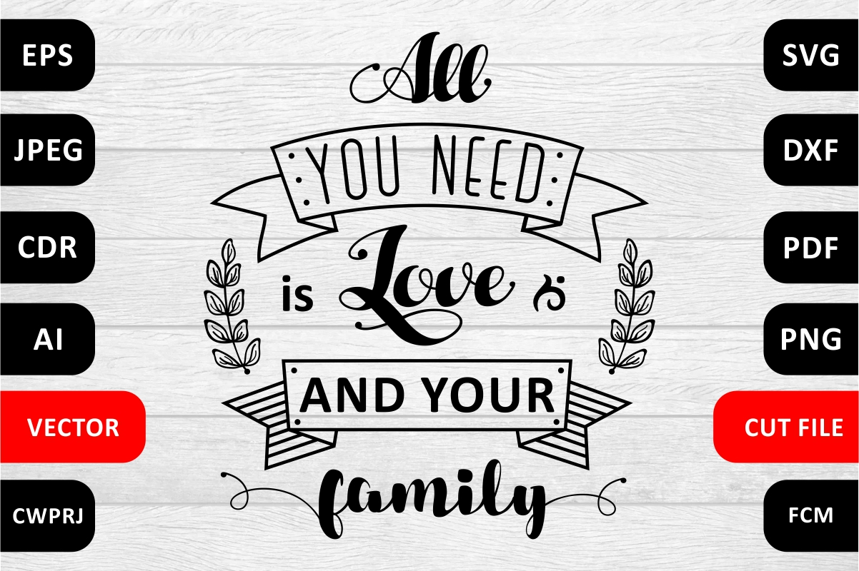 Download Free All You Need Is Love And Your Family Graphic By Millerzoa for Cricut Explore, Silhouette and other cutting machines.