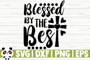 Download Free Blessed By The Best Graphic By Creativedesignsllc Creative Fabrica for Cricut Explore, Silhouette and other cutting machines.