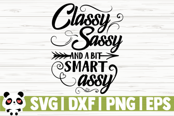Download Free Classy Sassy And A Bit Smart Assy Graphic By Creativedesignsllc for Cricut Explore, Silhouette and other cutting machines.