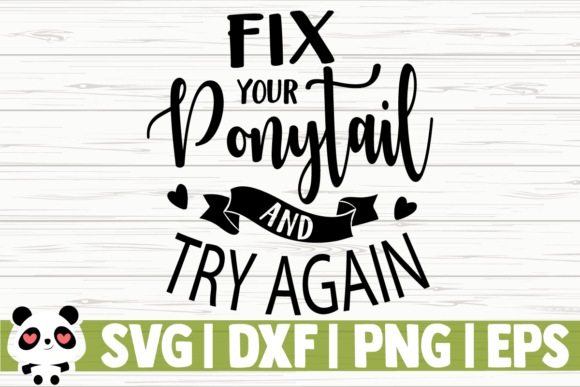 Download Free Fix Your Ponytail And Try Again Graphic By Creativedesignsllc for Cricut Explore, Silhouette and other cutting machines.