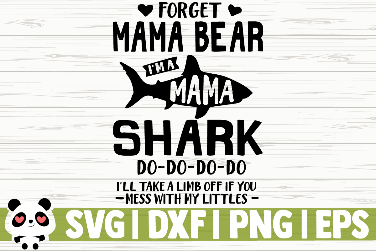Download Free Forget Mama Bear I M A Mama Shark Graphic By Creativedesignsllc for Cricut Explore, Silhouette and other cutting machines.