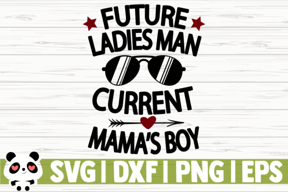 Download Free Future Ladies Man Current Mama S Boy Graphic By for Cricut Explore, Silhouette and other cutting machines.