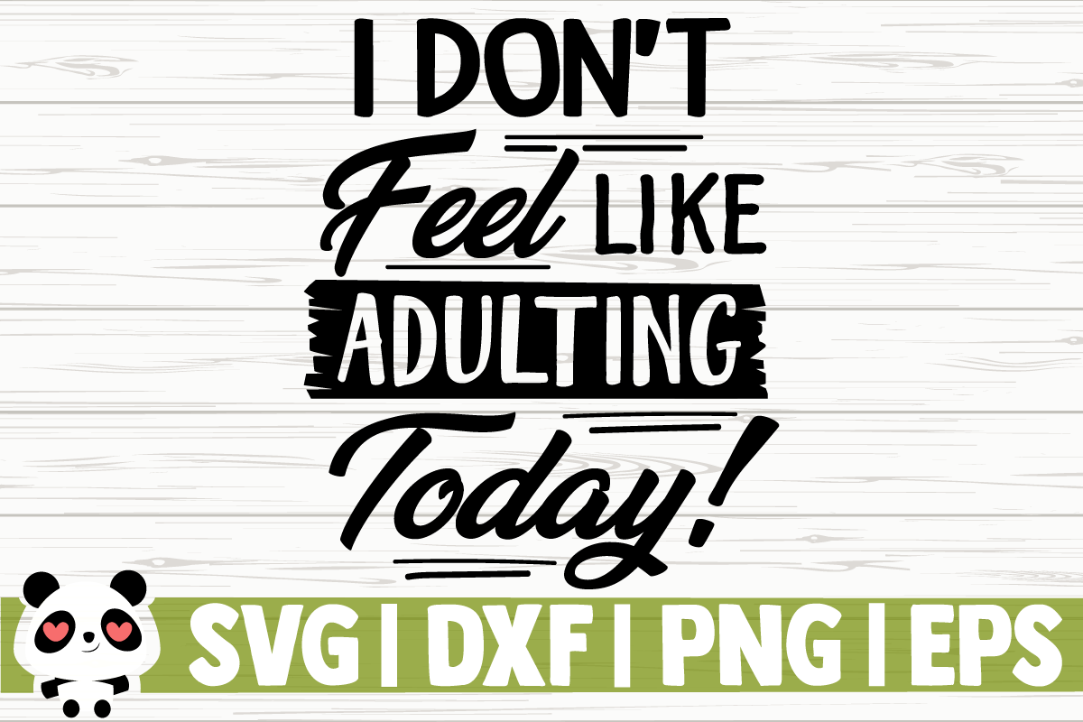 Download Free I Don T Feel Like Adulting Today Graphic By Creativedesignsllc for Cricut Explore, Silhouette and other cutting machines.