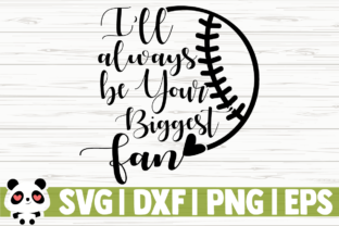 Download Free I Ll Always Be Your Biggest Fan Baseball Graphic By for Cricut Explore, Silhouette and other cutting machines.