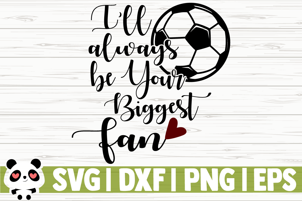 Download Free I Ll Always Be Your Biggest Fan Graphic By Creativedesignsllc for Cricut Explore, Silhouette and other cutting machines.