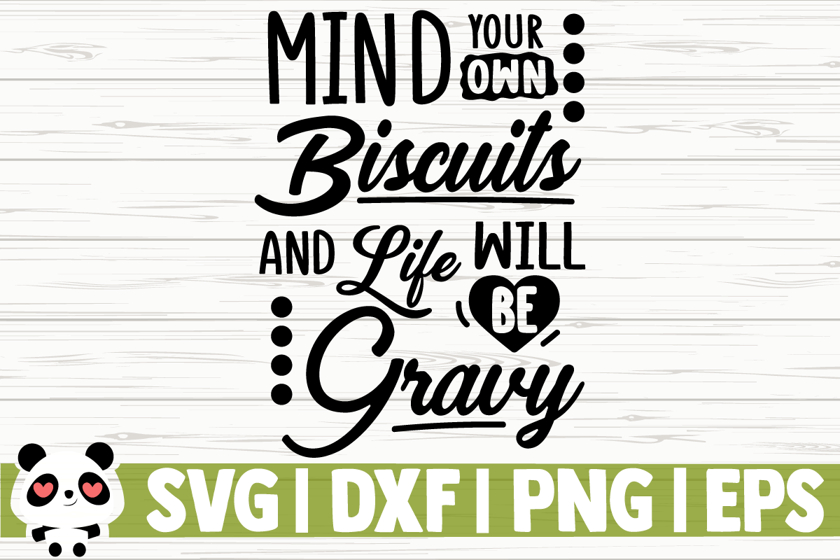 Download Free Mind Your Own Biscuits And Your Life Graphic By for Cricut Explore, Silhouette and other cutting machines.