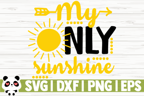 Download Free My Only Sunshine Graphic By Creativedesignsllc Creative Fabrica for Cricut Explore, Silhouette and other cutting machines.