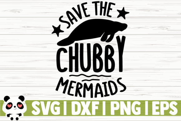 Download Free Save The Chubby Mermaids Graphic By Creativedesignsllc for Cricut Explore, Silhouette and other cutting machines.
