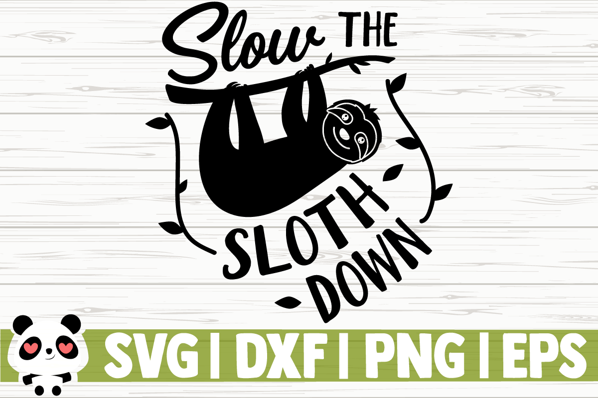 Download Free Slow The Sloth Down Graphic By Creativedesignsllc Creative Fabrica for Cricut Explore, Silhouette and other cutting machines.