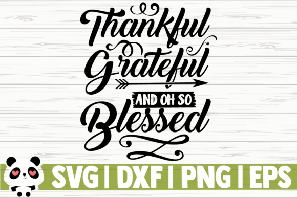 Download Free Thankful Grateful And Oh So Blessed Graphic By for Cricut Explore, Silhouette and other cutting machines.