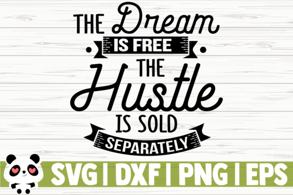 Download Free The Dream Is Free The Hustle Is Sold Graphic By for Cricut Explore, Silhouette and other cutting machines.