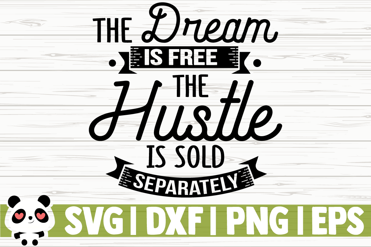 Download Free The Dream Is Free The Hustle Is Sold Graphic By Creativedesignsllc Creative Fabrica for Cricut Explore, Silhouette and other cutting machines.