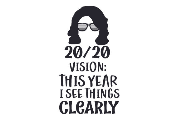 20/20 Vision This Year I See Things Clearly New Year's Craft Cut File By Creative Fabrica Crafts