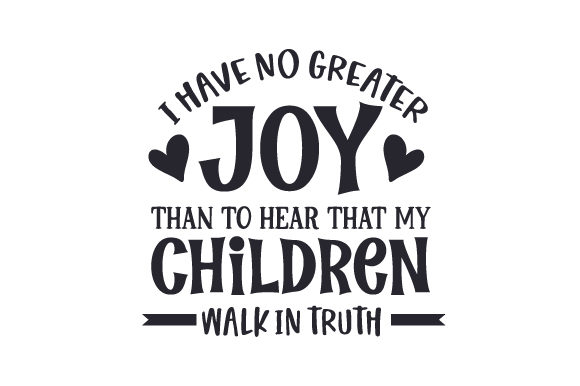 Download Free I Have No Greater Joy Than To Hear That My Children Walk In Truth for Cricut Explore, Silhouette and other cutting machines.