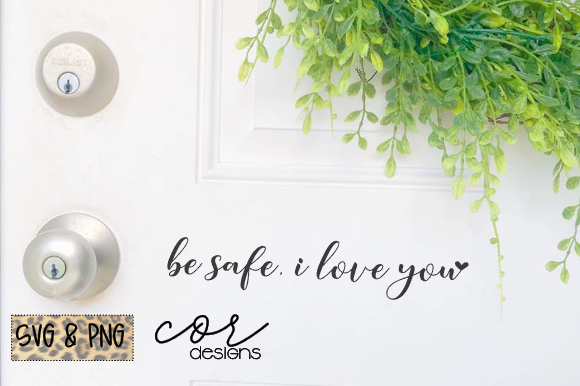 Download Free Be Safe I Love You Graphic By Designscor Creative Fabrica for Cricut Explore, Silhouette and other cutting machines.