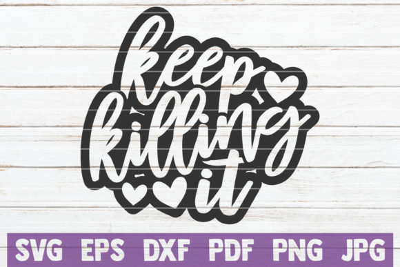 Download Free Keep Killing It Graphic By Mintymarshmallows Creative Fabrica for Cricut Explore, Silhouette and other cutting machines.