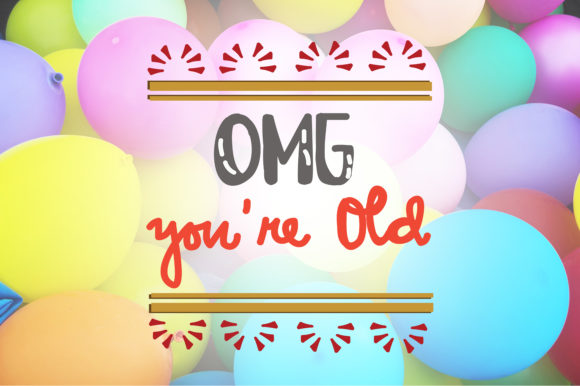 Download Free Omg You Re Old Birthday Quotes Graphic By Wienscollection for Cricut Explore, Silhouette and other cutting machines.