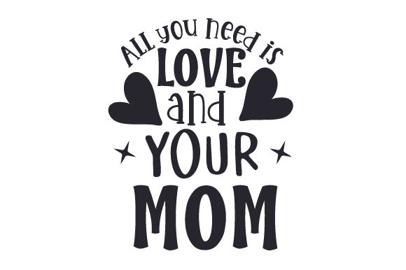 Download Free All You Need Is Love And Your Mom Svg Cut File By Creative for Cricut Explore, Silhouette and other cutting machines.