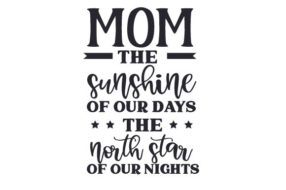 Mom - the Sunshine of Our Days, the North Star of Our Nights Mother's Day Craft Cut File By Creative Fabrica Crafts