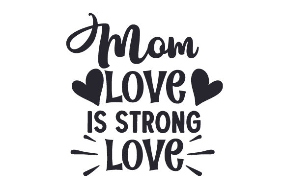Download Free Mom Love Is Strong Love Svg Cut File By Creative Fabrica Crafts for Cricut Explore, Silhouette and other cutting machines.