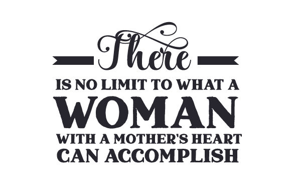 There is No Limit to What a Woman with a Mother's Heart Can Accomplish Mother's Day Craft Cut File By Creative Fabrica Crafts