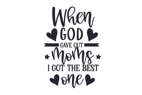 Download Free When God Gave Out Moms I Got The Best One Svg Cut File By for Cricut Explore, Silhouette and other cutting machines.