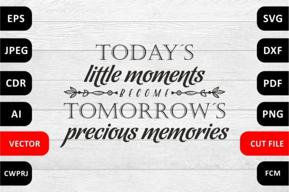 Download Free Today S Little Moments Tomorrow S Precious Memories Graphic By for Cricut Explore, Silhouette and other cutting machines.