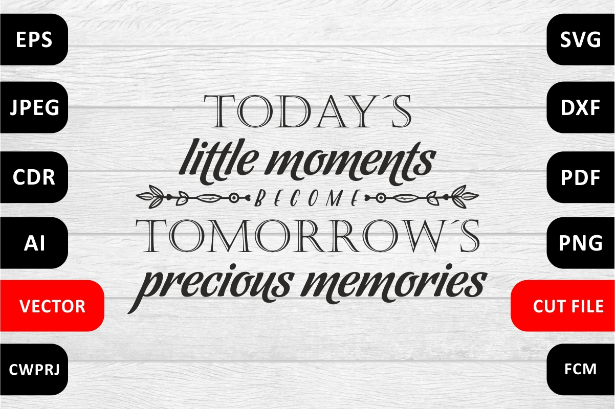 Download Free Today S Little Moments Tomorrow S Precious Memories Graphic By Millerzoa Creative Fabrica for Cricut Explore, Silhouette and other cutting machines.