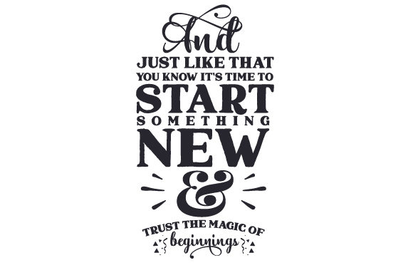 And Just Like That, You Know It's Time to Start Something New and Trust the Magic of Beginnings New Year's Craft Cut File By Creative Fabrica Crafts