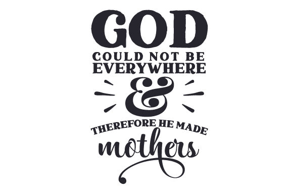 Download Free God Could Not Be Everywhere Therefore He Made Mothers Svg Cut for Cricut Explore, Silhouette and other cutting machines.