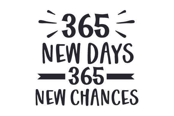 Download Free 365 New Days 365 New Chances Svg Plotterdatei Von Creative for Cricut Explore, Silhouette and other cutting machines.