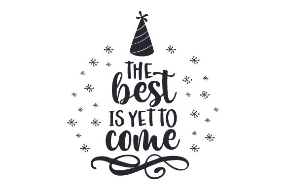 Download Free The Best Is Yet To Come Svg Cut File By Creative Fabrica Crafts for Cricut Explore, Silhouette and other cutting machines.