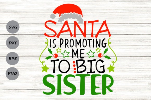 Download Free Santa Is Promoting Me To Big Sister Svg Graphic By for Cricut Explore, Silhouette and other cutting machines.
