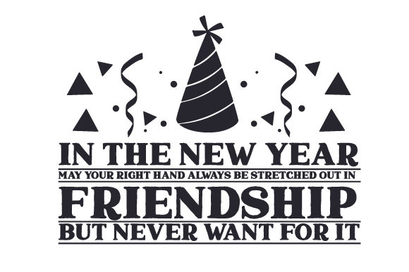 In the New Year, May Your Right Hand Always Be Stretched out in Friendship but Never Want for It New Year's Craft Cut File By Creative Fabrica Crafts