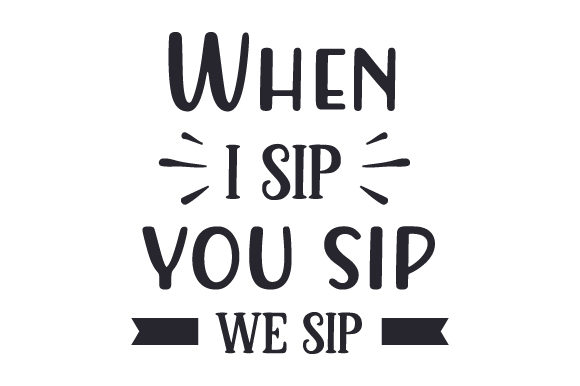 Download Free When I Sip You Sip We Sip Svg Cut File By Creative Fabrica for Cricut Explore, Silhouette and other cutting machines.