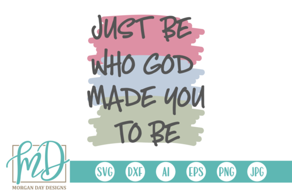 Download Free Just Be Who God Made You To Be Graphic By Morgan Day Designs SVG Cut Files