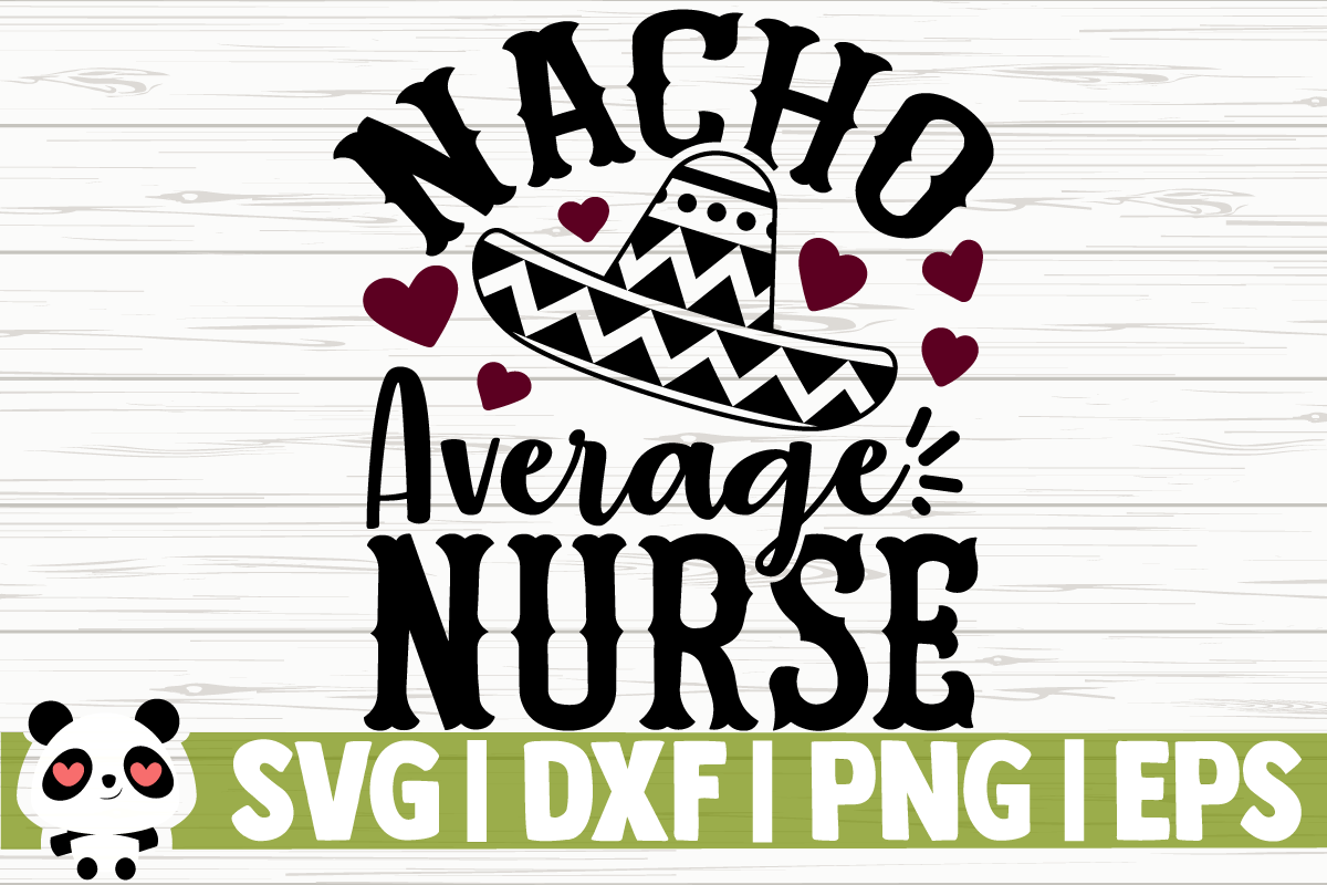 Download Free Nacho Average Nurse Graphic By Creativedesignsllc Creative Fabrica SVG Cut Files