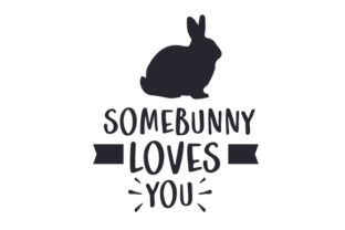 Somebunny Loves You Easter Craft Cut File By Creative Fabrica Crafts