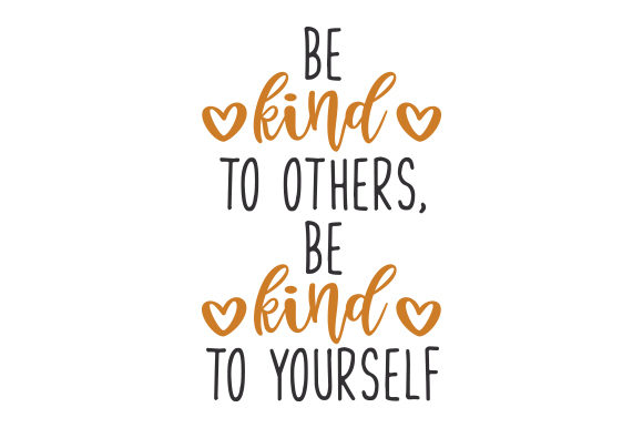 Download Free Be Kind To Others Be Kind To Yourself Svg Cut File By Creative Fabrica Crafts Creative Fabrica for Cricut Explore, Silhouette and other cutting machines.
