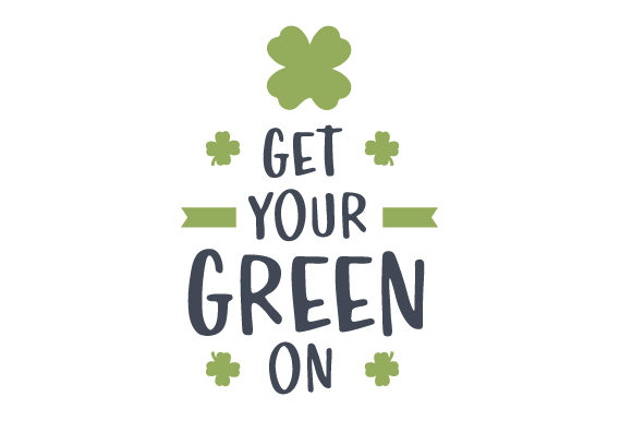Get Your Green on Saint Patrick's Day Craft Cut File By Creative Fabrica Crafts